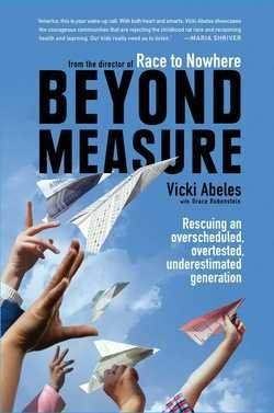Vicki Abeles: Beyond Measure : Rescuing an Overscheduled, Overtested, Underestimated Generation (Hardcover); 2015 Edition