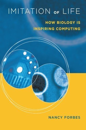 Imitation of Life: How Biology Is Inspiring Computing (MIT Press) by Nancy Forbes (2005-09-23)