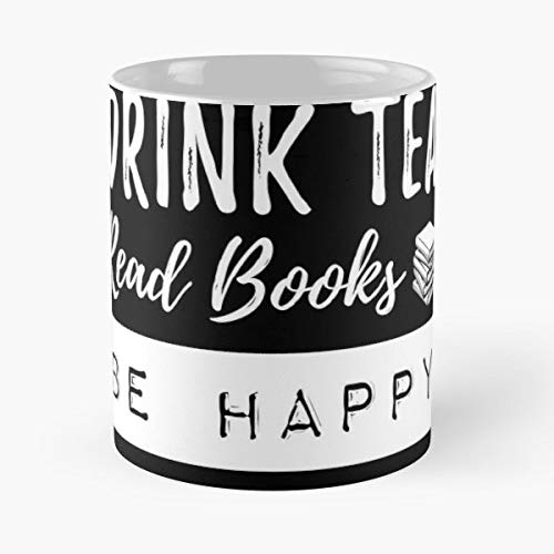 Drink Tea Read Books Be Happy Teas Bags Drinking - White -coffee Mug- Unique Birthday Gift-the Best Gift For Holidays- 11 Oz. (Best Funny Status Updates)