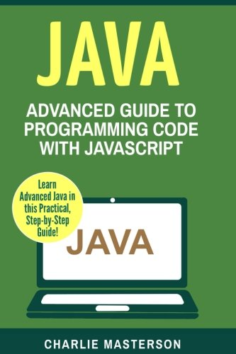 Java: Advanced Guide to Programming Code with Java (Java, JavaScript, Python, Code, Programming Language, Programming, Computer Programming) (Volume 4) by CreateSpace Independent Publishing Platform