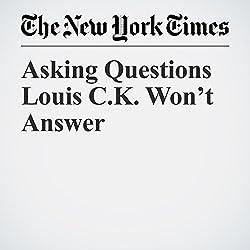 Asking Questions Louis C.K. Won't Answer