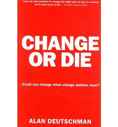 [(Change or Die: The Three Keys to Change at Work and in Life)] [Author: Alan Deutschman] published on (November, 2014)