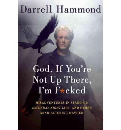 By Darrell Hammond - God, If You're Not Up There, I'm F*cked (2011-11-23) [Paperback]