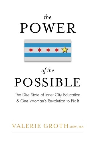 The Power of the Possible: The Dire State of Inner City Education and One Woman's Revolution to Fix It