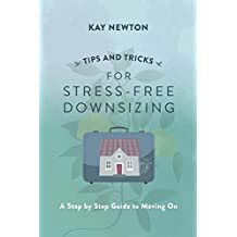 Tips and Tricks for Stress-Free Downsizing: A Step by Step Guide to Moving On