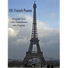 101 French Poems: Original Text with Translations into English (French Edition)