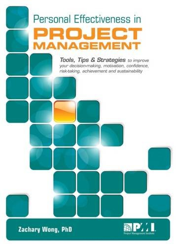 Personal Effectiveness in Project Management: Tools, Tips & Strategies to Improve Your Decision-making, Motivation,