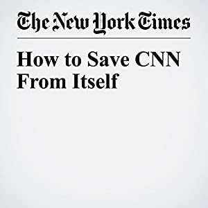 How to Save CNN From Itself