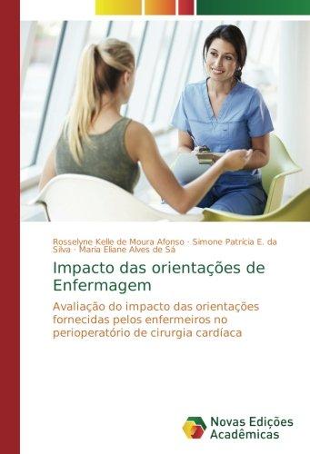 Impacto das orientações de Enfermagem: Avaliação do impacto das orientações fornecidas pelos enfermeiros no perioperatório de cirurgia cardíaca (Portuguese Edition) pdf