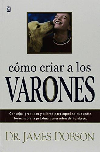 Como Criar a los Varones (Spanish Edition) [Dr James C Dobson PH.D.] (Tapa Blanda)