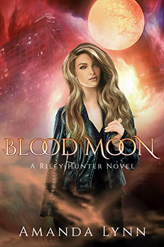 Blood Moon: A Riley Hunter Novel (The Riley Hunter Series Book 2) by [Lynn, Amanda]