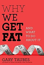 Why We Get Fat: And What to Do about It (Borzoi Books) [ WHY WE GET FAT: AND WHAT TO DO ABOUT IT (BORZOI BOOKS) ] By Taubes, Gary ( Author )Dec-28-2010 Hardcover
