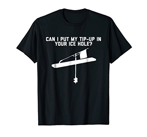 Can I Put My Tip-Up In Your Ice Hole? T-Shirt