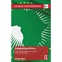 Integrating Africa: Decolonization's Legacies, Sovereignty and the African Union (Global Institutions)