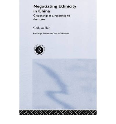 Read Online [ { NEGOTIATING ETHNICITY IN CHINA: CITIZENSHIP AS A RESPONSE TO THE STATE (ROUTLEDGE STUDIES ON CHINA IN TRANSITION) } ] by Shih, Chi-Yu (AUTHOR) May-16-2002 [ Hardcover ] pdf epub