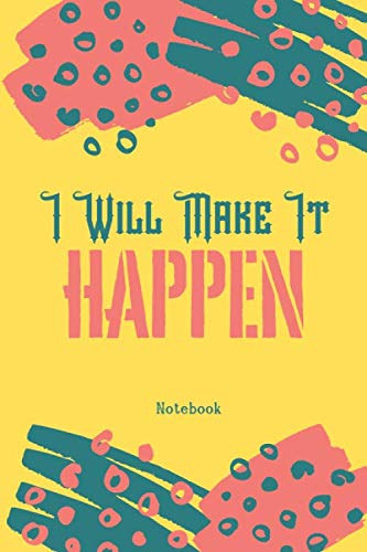 I Will Make It HAPPEN: Unleash your creativity with this Notebook/Journal, 6×9 inches, 120 lined pages, Yellow background