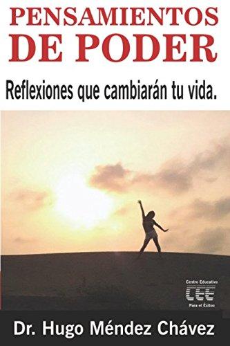 Pensamientos de Poder: Reflexiones que cambiaran tu vida (Spanish Edition) [Dr. Hugo Mendez Chavez] (Tapa Blanda)