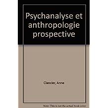 Psychanalyse et Anthropologie Prospective