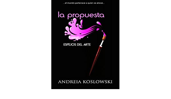 La Propuesta (Espejos del Arte nº 1) (Spanish Edition) - Kindle edition by Andreia Koslowski. Literature & Fiction Kindle eBooks @ Amazon.com.