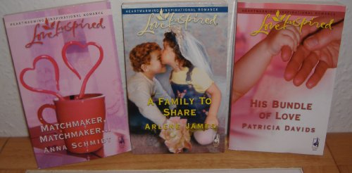 His bundle of Love, Matchmaker, Matchmaker & A Family to Share (3 Love Inspired Paperbacks)