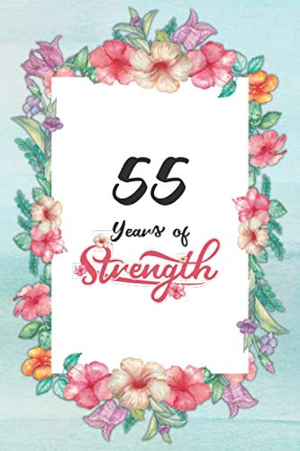55th Birthday Journal: Lined Journal / Notebook - Cute and Inspirational 55 yr Old Gift - Fun And Practical Alternative to a Card -  55th Birthday Gifts For Women - 55 Years of Strength
