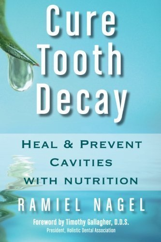 Cure Tooth Decay: Heal and Prevent Cavities with Nutrition, Second Edition by Ramiel Nagel 2nd (second) Edition (11/1/2010)