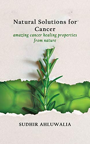 Natural Solutions for Cancer: amazing cancer healing properties from nature by [Ahluwalia, Sudhir]