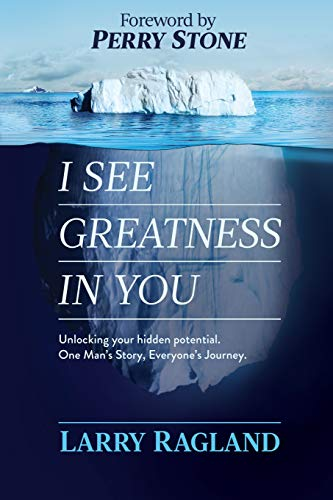 I See Greatness in You: Unlocking Your Hidden Potential, One Man's Story, Everyone's Journey