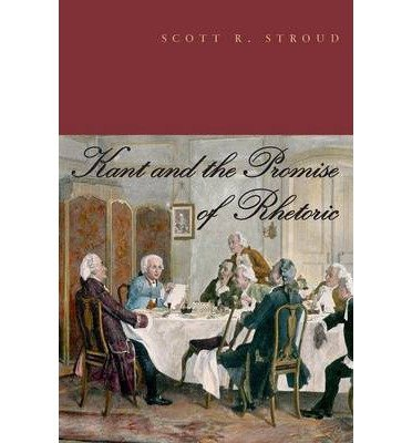 [(Kant and the Promise of Rhetoric)] [Author: Scott R Stroud] published on (October, 2014) PDF