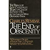 The End of Obscenity : The Trials of Lady Chatterley, Tropic of Cancer and Fanny Hill, Rembar, Charles and Lawrence, D. H., 0060970618