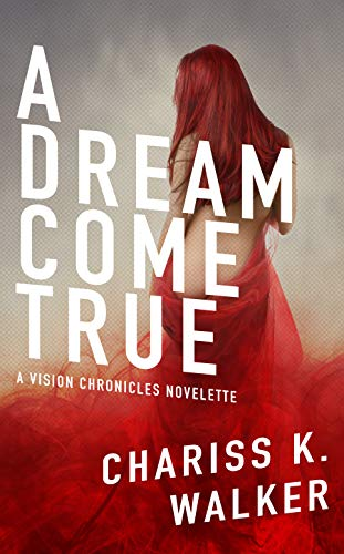 Book: A Dream Come True - A Novelette for The Vision Chronicles series - (The Vision Chronicles series) (Volume 9) by Chariss K. Walker