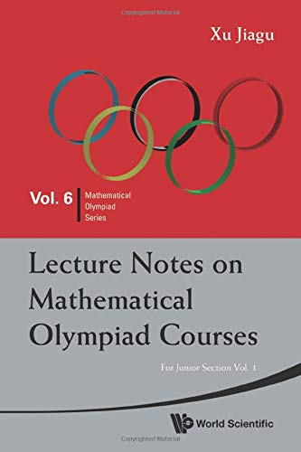 Lecture Notes On Mathematical Olympiad Courses  For Junior Section   Volume 1  Mathematical Olympiad Series Band 6
