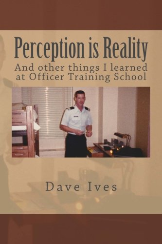 Perception is Reality: And other things I learned at Officer Training School. (Air Force Ots compare prices)