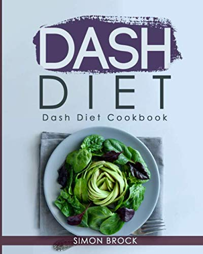 Dash Diet: Dash Diet Cookbook: The Ultimate Dash Diet Cookbook to Lower Your Blood Pressure (Dash Diet Cookbook for Beginners)