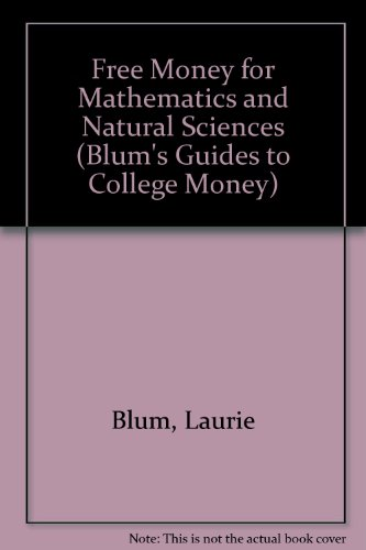 Free Money for Mathematics and Natural Sciences (Blum's Guides to College Money)