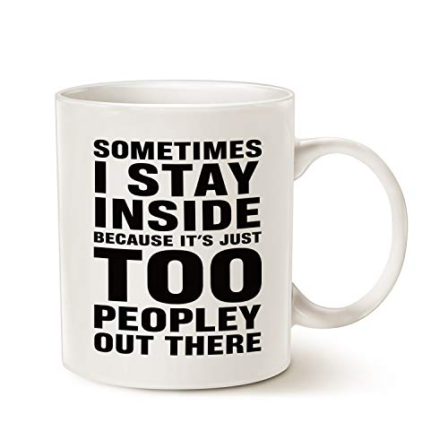 Funny Saying Coffee Mug Christmas Gifts - Sometimes I Stay Inside Because Its Just Too Peopley Out There - Unique Christmas or Birthday Gifts Porcelain Cup White, 11 Oz