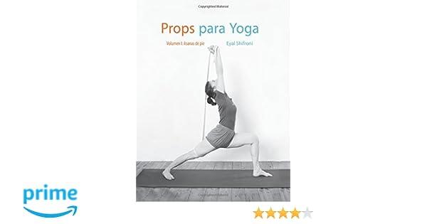 Props para Yoga Vol. I: Una Guía para la práctica del Yoga ...
