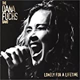 Lonely for a Lifetime by Dana Fuchs (2003-07-22)