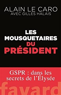 Les mousquetaires du Président : GSPR, Le Caro, Alain