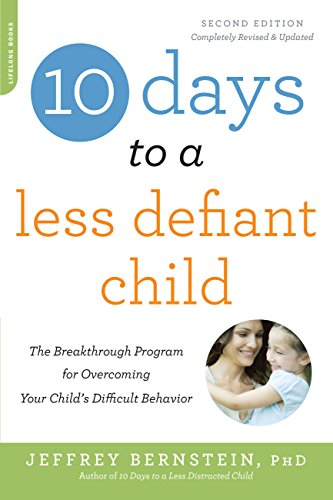 10 Days to a Less Defiant Child, second edition: The Breakthrough Program for Overcoming Your Child's Difficult Behavior