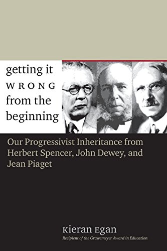 Pdf Teaching Getting It Wrong from the Beginning: Our Progressivist Inheritance from Herbert Spencer, John Dewey, and Jean Piaget