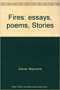 raymond carver essay fires London - collins harvill, 1985 book fine in a near f hardcover first edition a first edition of this raymond carver collection including essays, stories and.
