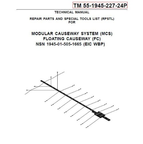 US Army, Technical Manual, TM 55-1945-227-24P, MODULAR CAUSEWAY SYSTEM, (MCS), FLOATING CAUSEWAY, (FC), NSN 1945-01-505-1665, (EIC WBP), 2006