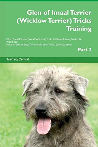 Glen of Imaal Terrier (Wicklow Terrier) Tricks Training Glen of Imaal Terrier (Wicklow Terrier) Tricks & Games Training Tracker & Workbook.  Includes: ... Multi-Level Tricks, Games & Agility. Part 2