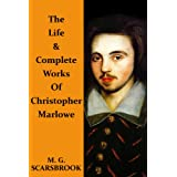 The Life & Complete Works Of Christopher Marloweby M. G. Scarsbrook