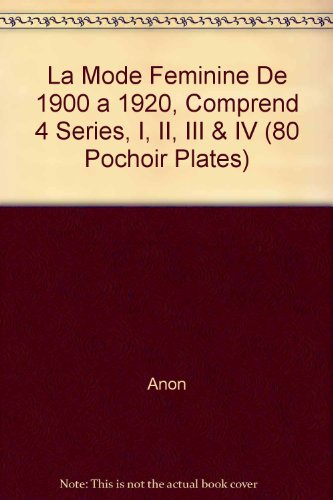 La Mode Feminine De 1900 a 1920, Comprend 4 Series, I, II, III & IV (80 Pochoir Plates)