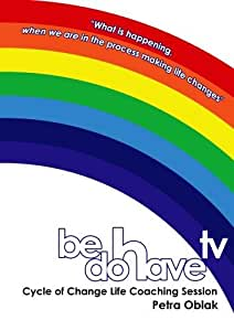 Be Do Have TV Cycle of Personal Change Life Coaching Session[NON-US FORMAT, PAL]
