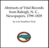 Abstracts of Vital Records from Raleigh, N. C. Newspapers, 1799-1839, Smathers Neal, Lois, 0936370300