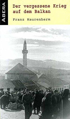 Der vergessene Krieg auf dem Balkan Gebundenes Buch – 22. Juli 2005 Franz Haurenherm Abera Verlag 3934376614 Geschichte / 20. Jahrhundert