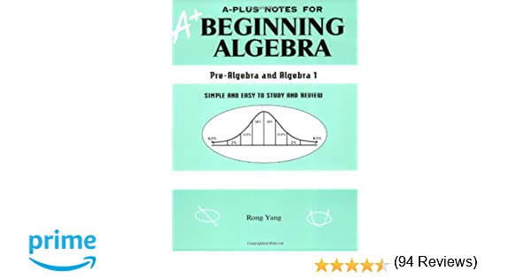 A-Plus Notes for Beginning Algebra: Pre-Algebra and Algebra 1 ...